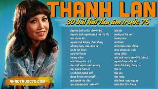Thanh Lan và 30 bài nhạc trữ tình hay nhất chọn lọc (thu âm trước 1975)