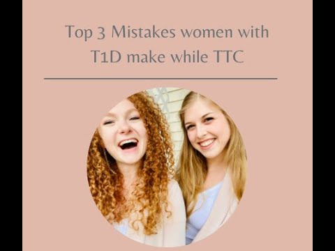 Top 3 Mistakes Women with T1D make while TTC