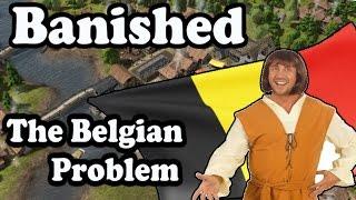 Banished - The Belgian Problem