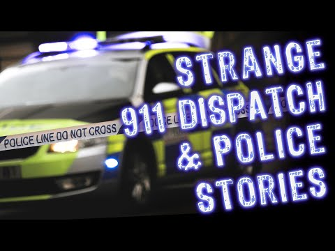 Strange 911 Dispatch & Police Stories | think your call was weird...think again