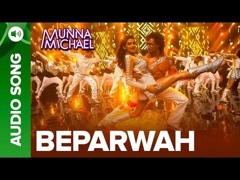 Beparwah Full Audio Song | Tiger Shroff & Nidhhi Agerwal | Munna Michael 2017
