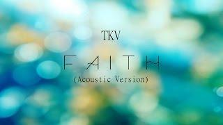 TKV - Faith (Acoustic Version) [CHRISTMAS GIFT]