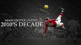 Manchester United - 2010s Decade Best Moments