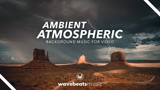 Ambient Atmospheric Cinematic Background Music [Royalty Free]