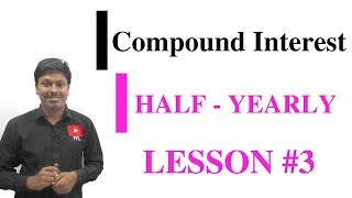 COMPOUND INTEREST_Half-Yearly #LESSON-3