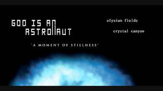 God is an Astronaut - A Moment of Stillness (elysian fields, crystal canyon)