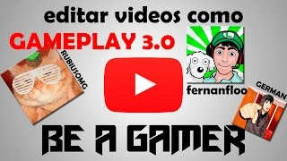 Grabar y Editar videos (Gameplays) como Fernanfloo, ElRubiusOMG, JuegaGerman en FULL HD Gameplay 3.0