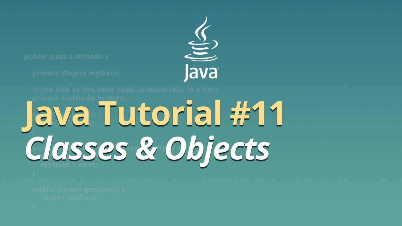 Java Tutorial - #11 - Classes & Objects