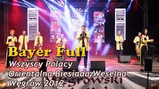 Video Bayer Full - Wszyscy Polacy LIVE (Orientalna Biesiada Weselna - Węgrów 2012) download MP3, 3GP, MP4, WEBM, AVI, FLV Agustus 2018