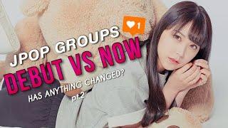 JPOP: DEBUT VS NOW Pt.2    Weeaboo