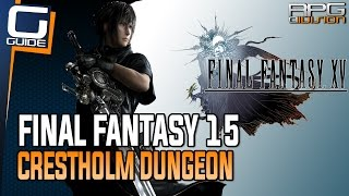 Final Fantasy 15 Guide - Crestholm Channels Dungeon All Loot & Vault Doors Location