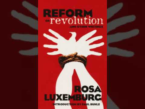 Rosa Luxemburg   Reform or Revolution   05   The Consequences of Social Reformism and General Nature
