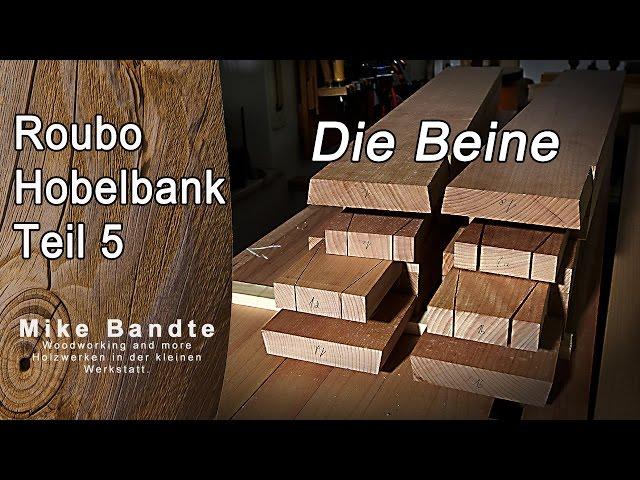 Split Top Roubo Style Hobelbank Teil 5 Die Beine