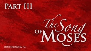 The Song of Moses Pt 3 (set to music)