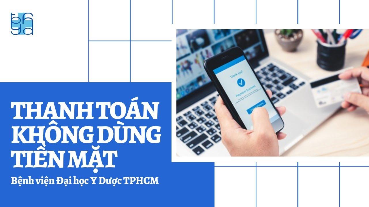 Thanh toán không dùng tiền mặt    UMC   Bệnh viện Đại học Y Dược TPHCM