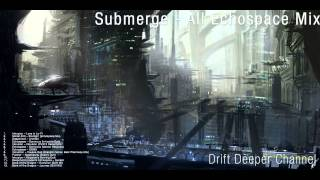 Submerge - All Echospace Mix (Part 1)