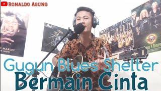 BERMAIN CINTA • GUGUN BLUES SHELTER • RONALDO AGUNG