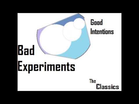 The Classics- Bad Experiments Good Intentions