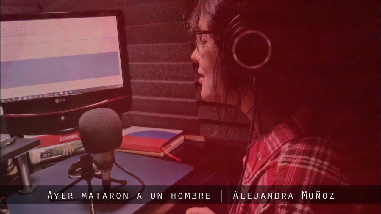 Ayer mataron a un hombre   Alejandra Muñoz