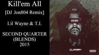 Lil Wayne - Kill'em All [Featuring. T.I.] (DJ Jon804 Remix)
