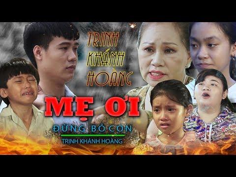 Phim ca Nhạc | MẸ ƠI ĐỪNG BỎ CON |  Phim Tết 2019 | Trịnh Khánh Hoàng