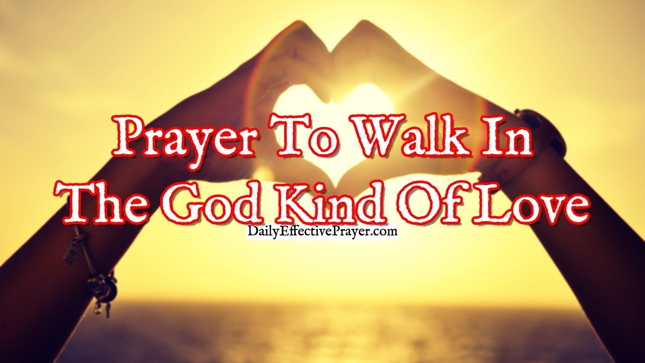 Prayer To Walk In The God Kind Of Love | Christian Prayer For Love