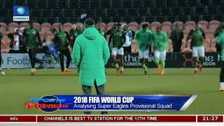2018 FIFA W/Cup: Analysing Super Eagles Provisional Squad With Toyin Ibitoye Pt.2 |Sports Tonight|