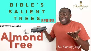 Bible's Salient Trees series: ALMOND | Dr. Sammy Joseph