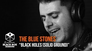 """The Blue Stones - """"Black Holes (Solid Ground)""""   Black Box Sessions"""