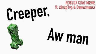 Creeper, Aww man Roblox Chat Meme (Full song)