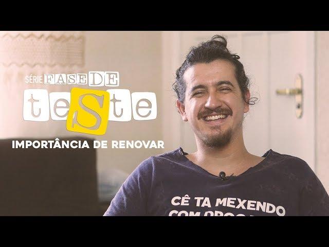 AFONSO PADILHA - FASE DE TESTE - eps 3: IMPORTÂNCIA DE RENOVAR