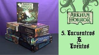 Arkham Horror (3ª ed) - 05. Encuentros y Eventos