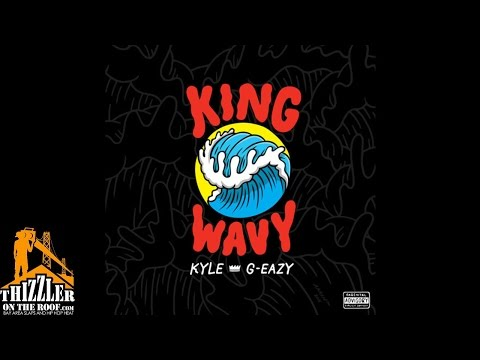 Kyle ft. G-Eazy - King Wavy [Thizzler.com]