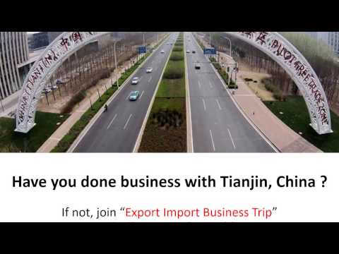 """China Tianjin """"Export Import Business Trip"""" on 14-16 June 2017"""