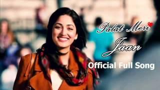 Palat Meri Jaan ᴴᴰ  Official Full Song  Total Siyapaa feat  Ali Zafar & Yami Gautam   720p HD