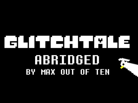 Glitchtale Season 1 Abridged (by Max Out of Ten)