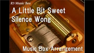 A Little Bit Sweet/Silence Wong [Music Box]