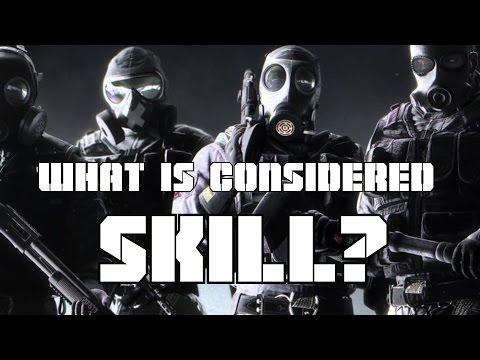 What is considered Skill in Rainbow Six: Siege?