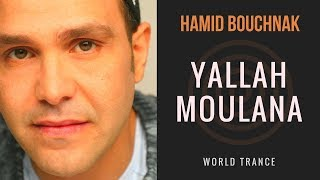 Hamid Bouchnak - Yallah Moulana - (aller mon dieu) Original world song