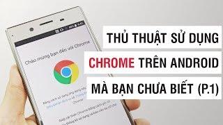 Thủ thuật sử dụng Chrome trên Android mà bạn chưa biết P.1 | Điện Thoại Vui