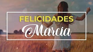 Feliz cumpleaños Marcia 🎉 | Felicitación de cumpleaños personalizada