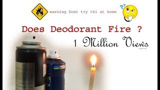 DEODORANT CAUSE FIRE OR NOT ? LETS CHECK