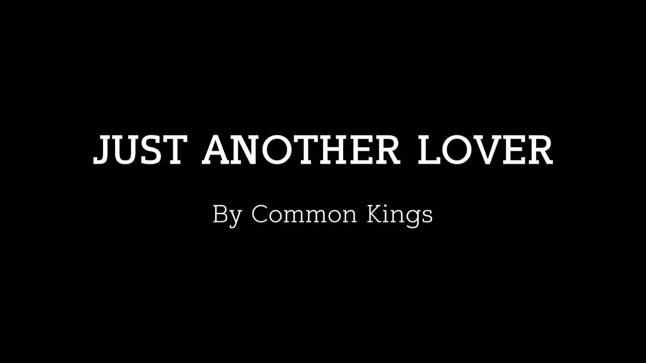 common-kings-just-another-lover-lyrics-lyrics-channel