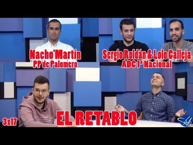 El RETABLO 3x17:  Nacho Martín, PP de Palomero, y Sergio Roldán & Lolo Calleja, ADC 1ª Nacional