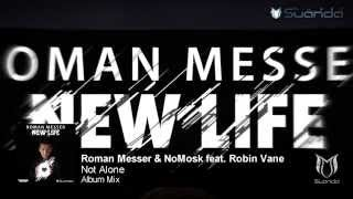 Roman Messer & NoMosk feat. Robin Vane - Not Alone (Album Mix)