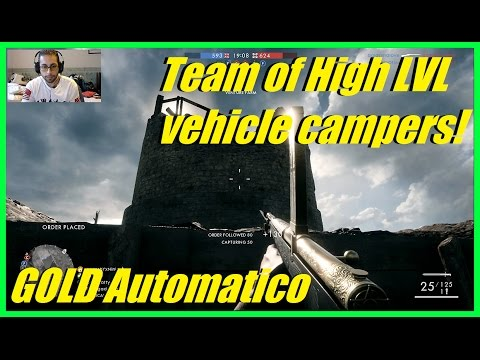 Playing a team of High LVL vehicle campers! | Got Gold Automatico! (50+ kills) - Battlefield 1
