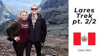 WE MADE IT! Hiking Peru on the Lares Trek - pt. 2/2