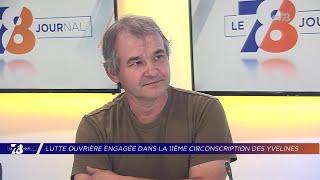 Yvelines | 7/8 Le Journal (extrait) – Patrick Planque, candidat LO à la 11e circo. des Yvelines