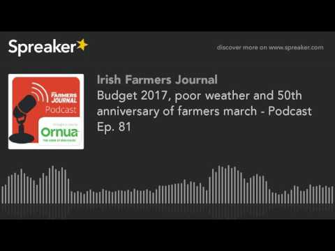 Budget 2017, poor weather and 50th anniversary of farmers march - Podcast Ep. 81