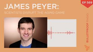 Scientists Disrupt the Aging Game - James Peyer #569